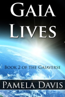 Gaia Lives (Gaiaverse, #2) - Pamela Davis