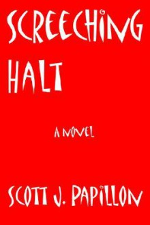 Screeching Halt - Scott J Papillon