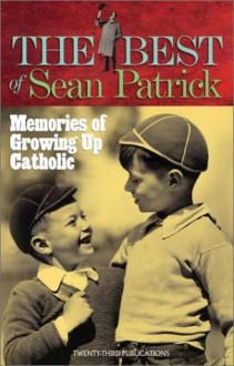 The Best of Sean Patrick: Memories of Growing Up Catholic - Sean Patrick