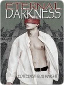 Eternal Darkness - Jennifer Joyce, BA Tortuga, Sean Michael, Rob Knight, Syd McGinley, Sara Bell