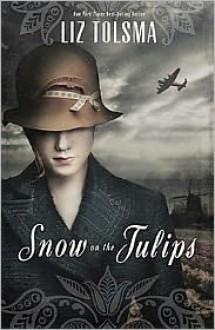 Snow on the Tulips - Liz Tolsma