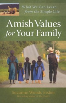Amish Values for Your Family: What We Can Learn from the Simple Life - Suzanne Woods Fisher