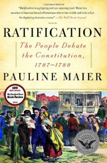 Ratification: The People Debate the Constitution, 1787-1788 - Pauline Maier