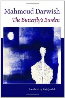 The Butterfly's Burden - Mahmoud Darwish, Fady Joudah