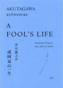 A Fool's Life - Ryūnosuke Akutagawa