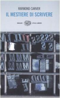 Il mestiere di scrivere: esercizi, lezioni, saggi di scrittura creativa - Raymond Carver,William L. Stull,Riccardo Duranti