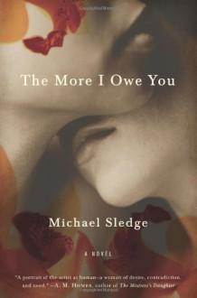The More I Owe You: A Novel - Michael Sledge