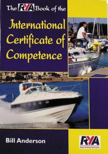 The RYA Book of the International Certificate of Competence - Bill Anderson