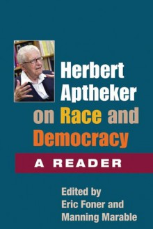 Herbert Aptheker on Race and and Democracy: A Reader - Eric Foner, Herbert Aptheker, Eric Foner