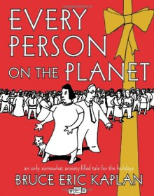 Every Person on the Planet: An Only Somewhat Anxiety-Filled Tale for the Holidays - Bruce Eric Kaplan