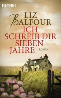 Ich schreib dir sieben Jahre - Liz Balfour