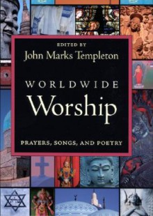Worldwide Worship: Prayers Song & Poetry - John Marks Templeton