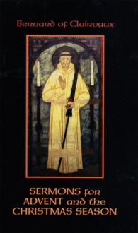 Bernard Of Clairvaux: Sermons for Advent and the Christmas Season - John Leinenweber, Wendy Beckett, Irene Edmonds