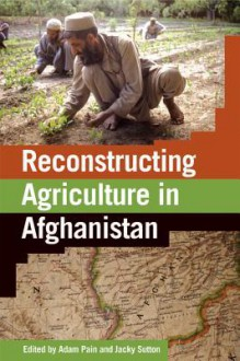 Reconstructing Agriculture in Afghanistan - Jacqueline Sutton