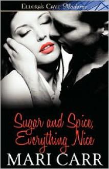 Sugar and Spice, Everything Nice - Mari Carr