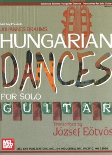 Johannes Brahms: Hungarian Dances for Solo Guitar - Johannes Brahms