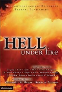 Hell Under Fire: Modern Scholarship Reinvents Eternal Punishment - Christopher W. Morgan