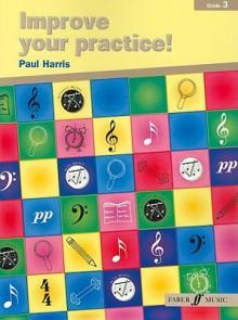 Improve Your Practice! Instrumental: Grade 3 / Late Elementary - Paul Harris