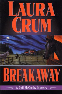 Breakaway: A Gail McCarthy Mystery - Laura Crum