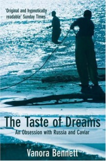 The Taste of Dreams: An Obsession with Russia and Caviar - Vanora Bennett