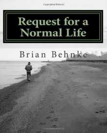 Request for a Normal Life: A Poet Waits - Brian Behnke