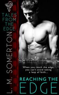 Reaching the Edge - L.M. Somerton