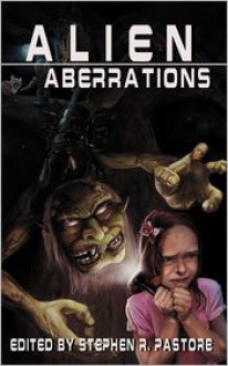 Alien Aberrations - Ryan C. Thomas, David Dunwoody, Randy Chandler, Stephen R. Pastore