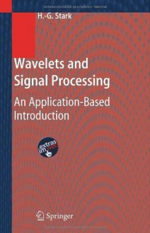 Wavelets and Signal Processing: An Application-Based Introduction - Hans-Georg Stark