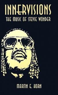 Innervisions: The Music of Stevie Wonder - Martin E. Horn