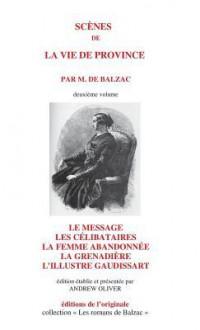 Scenes de La Vie de Province II: Le Message, Les Celibataires, La Femme Abandonnee, La Grenadiere, L'Illustre Gaudissart - Honoré de Balzac, Andrew Oliver