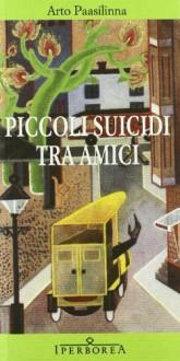 Piccoli suicidi tra amici - Arto Paasilinna