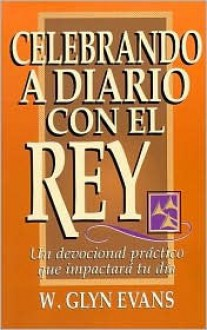 Celebrando a diario con el Rey: Daily Celebrations with the King - W. Glyn Evans