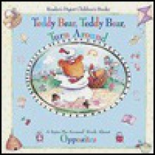 Teddy Bear, Teddy Bear, Turn Around: A Spin-Me-Around Book about Opposites - Susan Hood, Kathy Couri