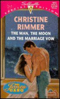 The Man, The Moon And The Marriage Vow - Christine Rimmer