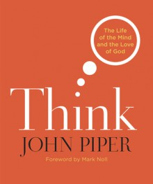 Think: The Life and the Mind and the Love of God (Audio) - John Piper, Wayne Shepherd