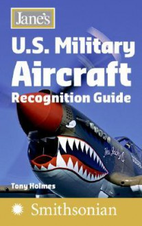 Jane's Us Military Aircraft Recognition Guide: From 1909 To Present - Tony Holmes