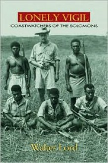 Lonely Vigil: Coastwatchers of the Solomons (Bluejacket Books) - Walter Lord