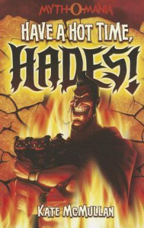 Have a Hot Time, Hades! (Myth-O-Mania) - Kate McMullan