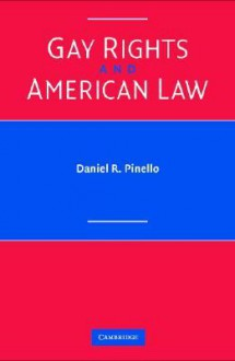 Gay Rights and American Law - Daniel R. Pinello