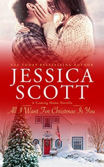 All I Want For Christmas Is You: A Coming Home Novella (Coming Home 5.5) - Jessica Scott