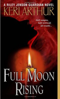 Full Moon Rising - Keri Arthur