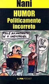 Humor Politicamente Incorreto - Nani
