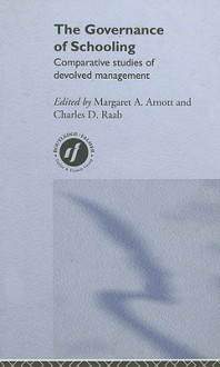 The Governance of Schooling: Comparative Studies of Devolved Management - Margaret A. Arnott, Charles D. Raab