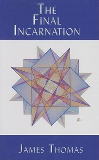 The Final Incarnation - James R. Thomas
