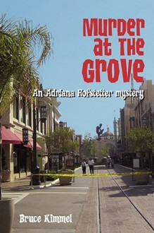 Murder at the Grove: An Adriana Hofstetter Mystery - Bruce Kimmel