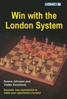 Win with the London System - Sverre Johnsen, Vlatko Kovacevic
