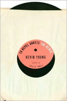 To Repel Ghosts: The Remix - Kevin Young