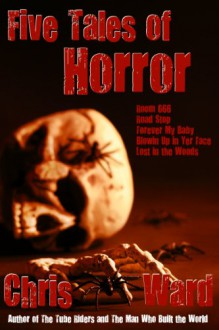 Five Tales of Horror (The Chris Ward Collection) - Chris Ward
