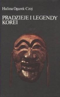 Pradzieje i legendy Korei - Halina Ogarek-Czoj