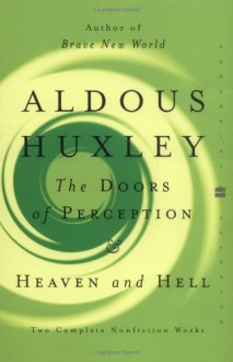 The Doors of Perception/Heaven and Hell - Aldous Huxley